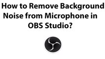 How to Remove Background Noise from Microphone in OBS Studio?