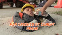Man Crushed by Cement Prank