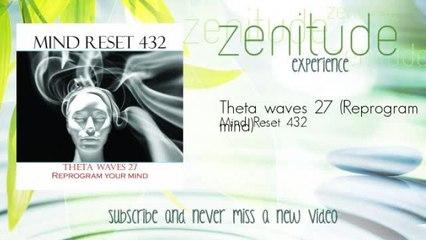 Mind Reset 432 - Theta waves 27 - Reprogram your mind