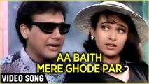 Aa Baith Mere Ghode Par Video Song   Prem Shakti   Govinda, Karishma Kapoor   Raam Laxman