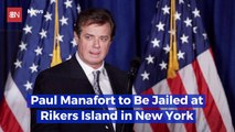 Former Campaign Manager Paul Manafort Is Being Sent To Rikers Island