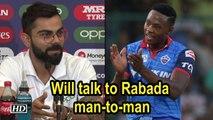 World Cup 2019 | Will talk to Rabada man-to-man: Kohli