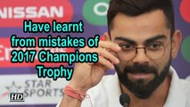 World Cup 2019   Have learnt from mistakes of 2017 Champions Trophy: Kohli