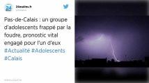Pas-de-Calais. Un groupe d'adolescents frappé par la foudre, pronostic vital engagé pour l'un d'eux