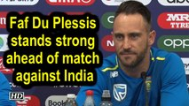 World Cup 2019 | Faf Du Plessis stands strong ahead of match against India