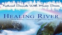 Beautiful Nature Sound  Healing River , River Sound, River with Meditation Music