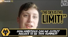 "Two-Footed Talk | ""Wolves will be spending more than £100m this summer"""