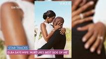 Idris Elba Says New Wife Sabrina Nurtures 'The Best Side of Me'