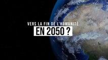 Vers la fin de l'humanité en 2050 ?