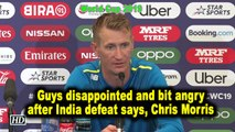 World Cup 2019   Guys disappointed and bit angry after India defeat says, Chris Morris