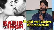 Shahid met doctors while preparing for 'Kabir Singh'