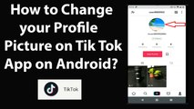 How to Change your Profile Picture on Tik Tok App on Android?