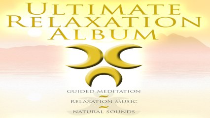 Ultimate Relaxation Music - Guided Meditation, Meditation Music, Nature Sounds, Calming Seas