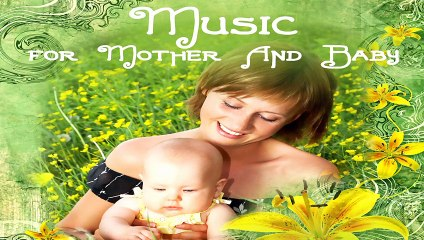 Music for Mother and Baby, Deep Relaxing Music