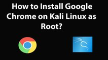 How to Install Google Chrome on kali Linux as Root?