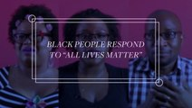 Black People Respond To All Lives Matter