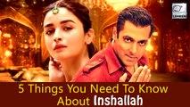 5 Things You Need To Know About Inshallah | Salman Khan, Alia Bhatt