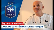 Turquie-France : L'analyse de Guy Stéphan I FFF 2018-2019