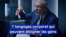 7 langages corporel qui peuvent éloigner les gens