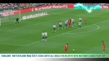 ENGLAND SWİTZERLAND HİGHLİGHTS 09.06.2019 MAÇ ÖZETİ ALL GOALS UEFA NATİONS LEAGUE PLAY OFF
