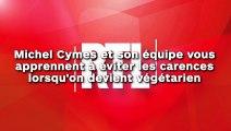 Michel Cymes et son équipe vous apprennent à éviter les carences lorsqu'on devient végétarien !