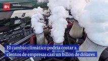 El cambio climático podría costar a cientos de empresas casi un billón de dólares
