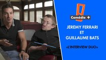 L'interview Duo - Jérémy Ferrari et Guillaume Bats