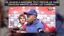 Un joueur d'Andorre tout proche de faire craquer Mbappé devant les caméras !