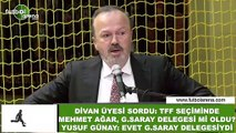 "Yusuf Günay: ""TFF Seçiminde Mehmet Ağar, Galatasaray delegeseydi"""