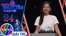 THVL | Ngọc Tưởng tự nhận mình là cao thủ và chọn loại Hạ Anh | Truy tìm cao thủ - Tập 24