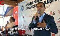Ekrem İmamoğlu'dan Sivas mesajı