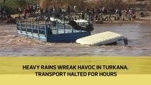 Heavy rains wreak havoc in Turkana, transport halted for hours