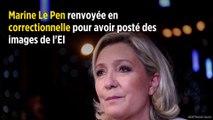 Marine Le Pen renvoyée en correctionnelle pour avoir posté des images de l'EI