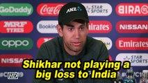 World Cup 2019 | Shikhar not playing a big loss to India: Taylor