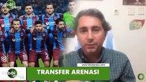 Trabzonspor hangi futbolcularla ilgileniyor?