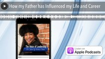 How my Father has Influenced my Life and Career