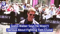 Justin Bieber Says He Wasn't Serious About Fighting Tom Cruise