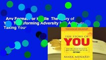 Any Format For Kindle  The Story of You: Transforming Adversity Into Adventure, Taking Your