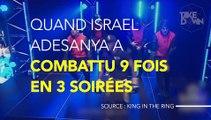 Quand Israel Adesanya a combattu 9 fois en 3 soirées