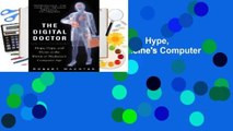 [Read] The Digital Doctor: Hope, Hype, and Harm at the Dawn of Medicine's Computer Age  For Kindle