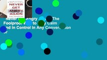 Never Get Angry Again: The Foolproof Way to Stay Calm and in Control in Any Conversation or