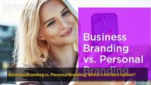 Business Branding vs. Personal Branding Which is the Best Option?
