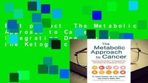 Best product  The Metabolic Approach to Cancer: Integrating Deep Nutrition, the Ketogenic Diet,