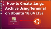 How to Create .tar.gz Archive Using Terminal on Ubuntu 18.04 LTS?
