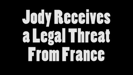 Jody Receives a Legal Threat From France (short)