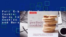 Full E-book The Perfect Cookie: Your Ultimate Guide to Foolproof Cookies, Brownies, and Bars  For