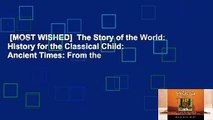 [MOST WISHED]  The Story of the World: History for the Classical Child:  Ancient Times: From the