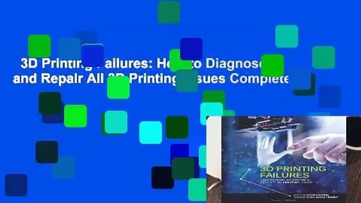 3D Printing Failures: How to Diagnose and Repair All 3D Printing Issues Complete