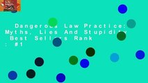 Dangerous Law Practice: Myths, Lies And Stupidity  Best Sellers Rank : #1