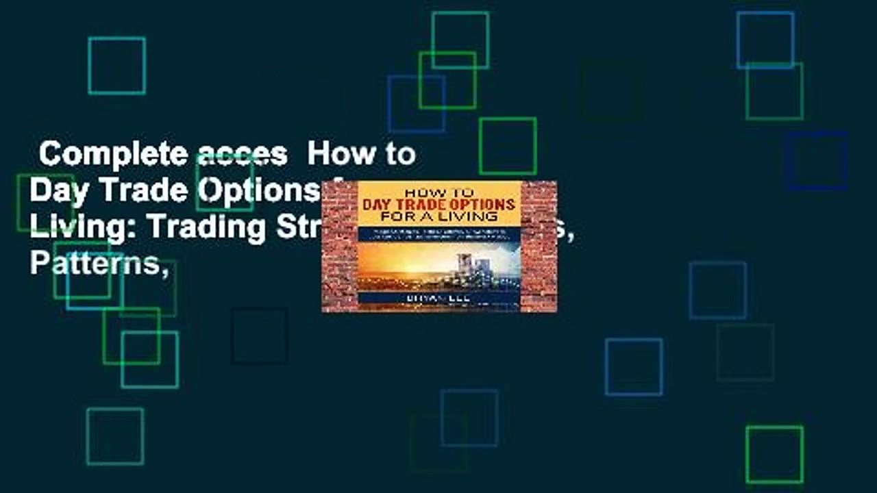 Complete acces  How to Day Trade Options for a Living: Trading Strategies, Tactics, Patterns,
